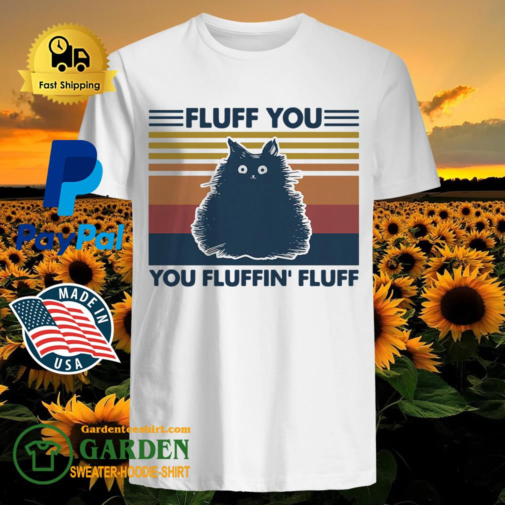 Fluff you you fluffin' fluff vintage Cat shirt