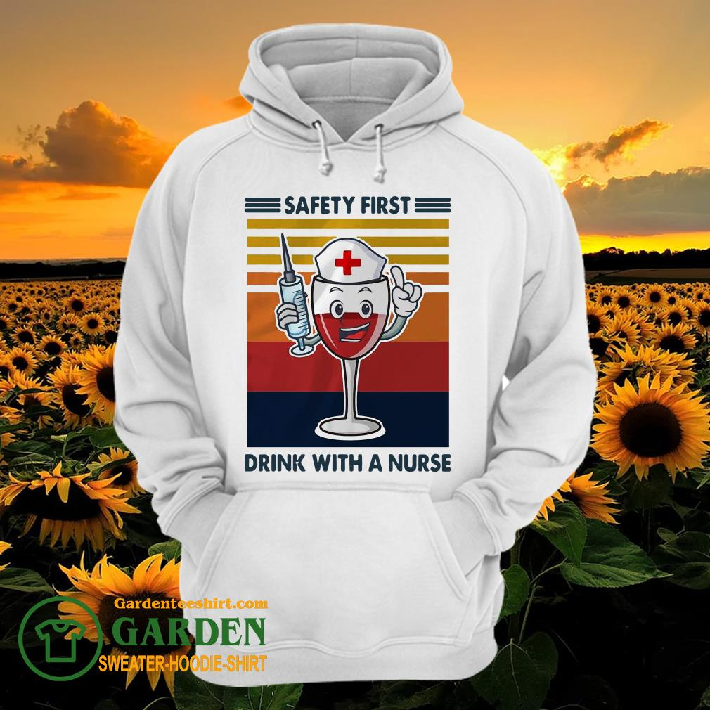 Funny Safety First Drink With A Nurse Wine Vintage hoodie