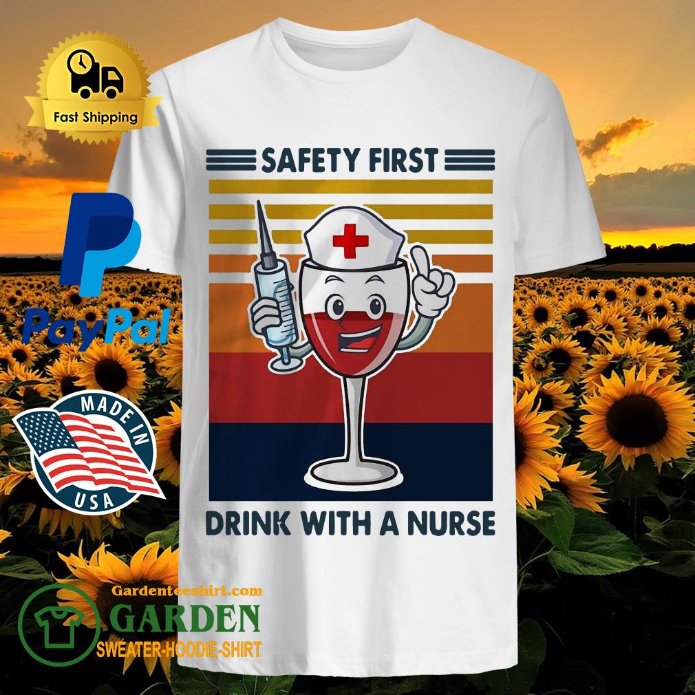 Funny Safety First Drink With A Nurse Wine Vintage Shirt