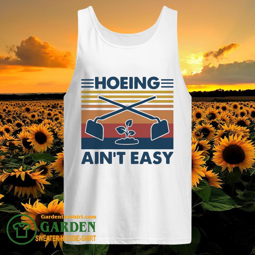 Garden Hoeing Ain't Easy Vintage tank top
