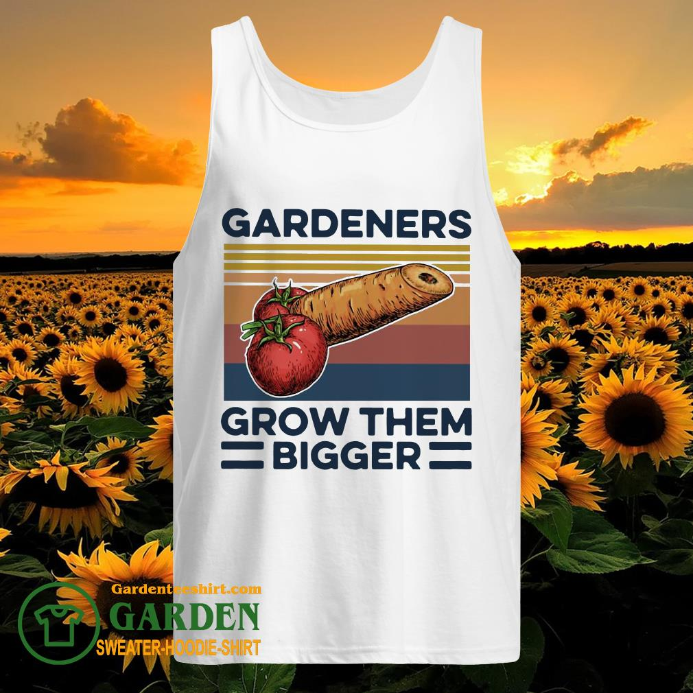 Gardeners Grow Them Bigger Vintage tank top