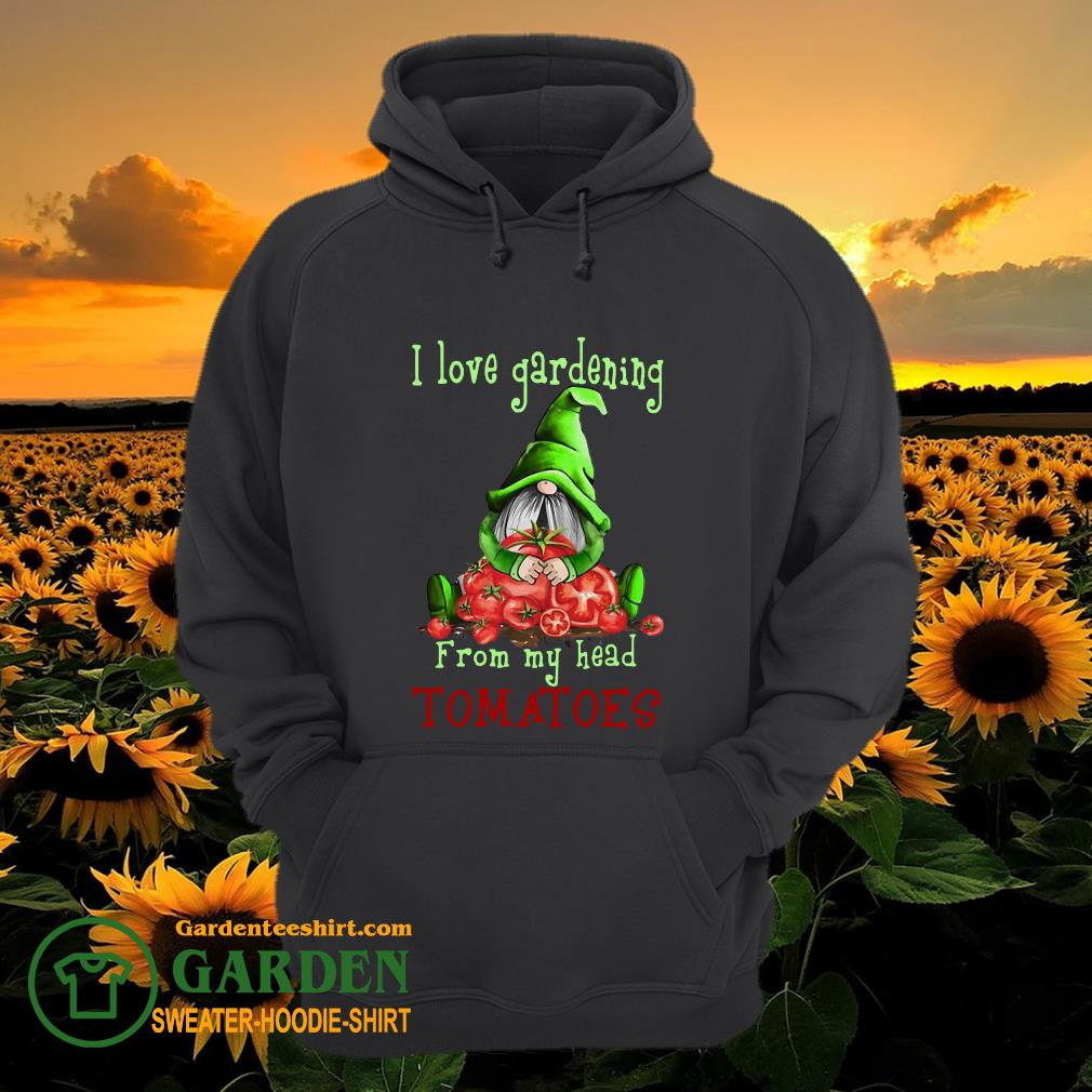 Gnomes I Love Gardening From My Head Tomatoes hoodie