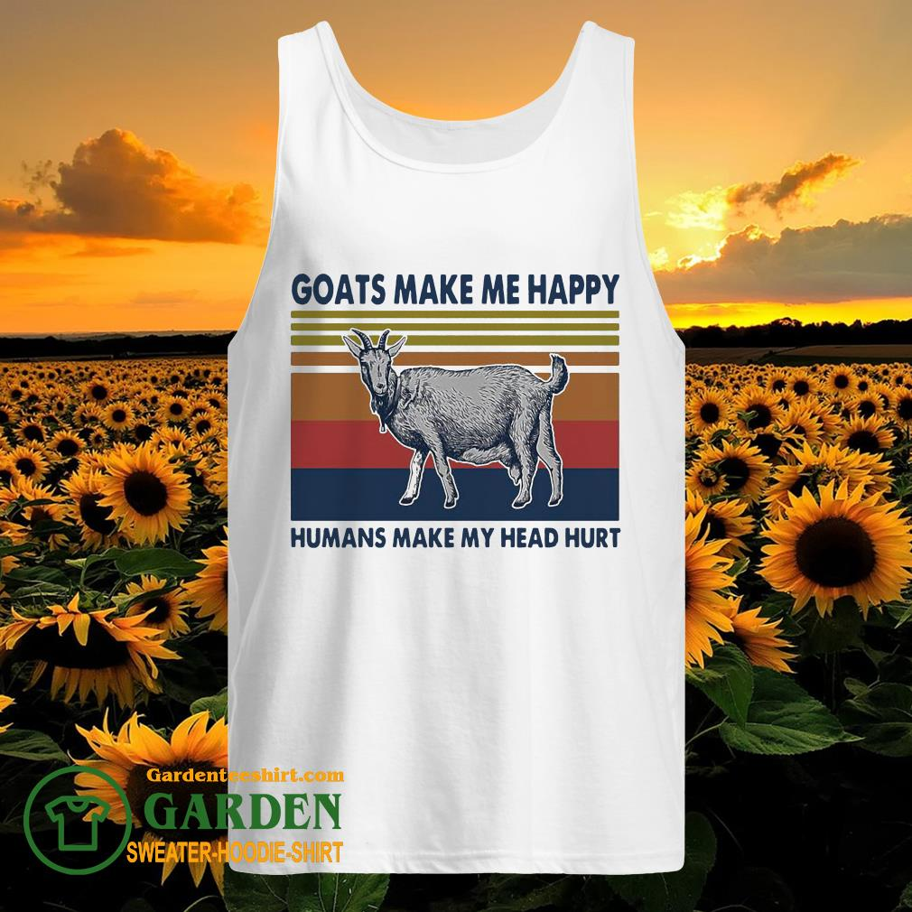 Goats make me happy humans make my head hurt vintage tank top