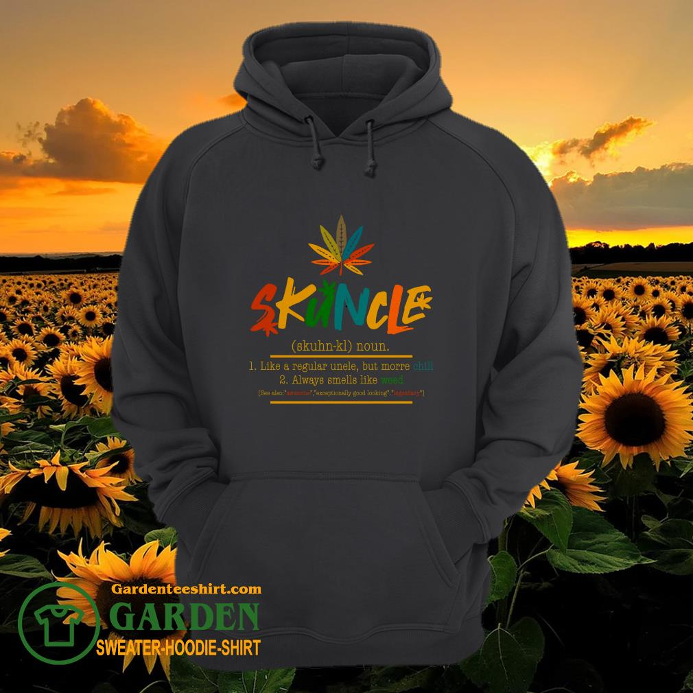 Good Weed Skuncle Like A Regular Uncle But More Chill Always Smells Like Weed hoodie
