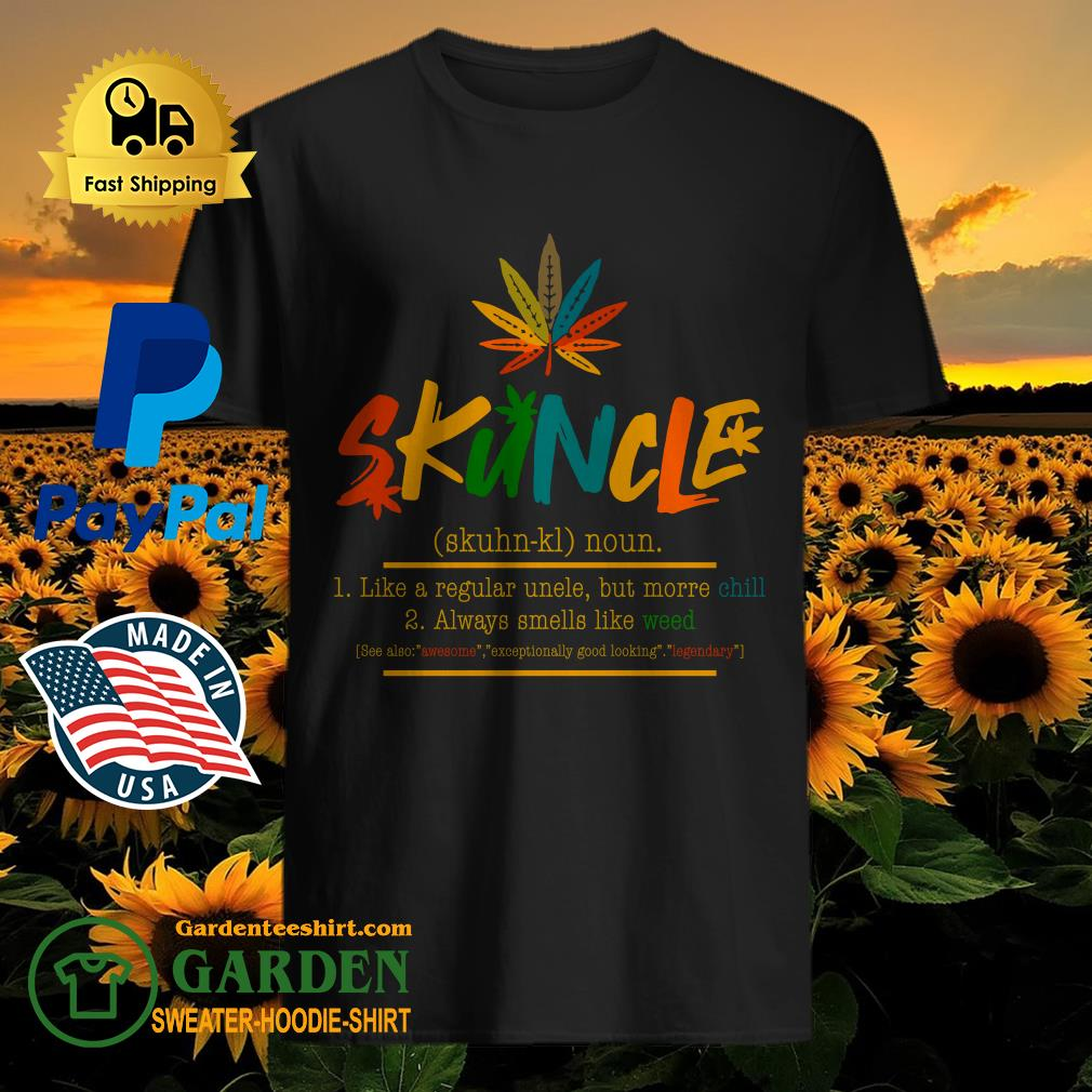 Good Weed Skuncle Like A Regular Uncle But More Chill Always Smells Like Weed Shirt