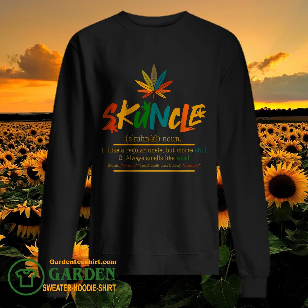 Good Weed Skuncle Like A Regular Uncle But More Chill Always Smells Like Weed sweater
