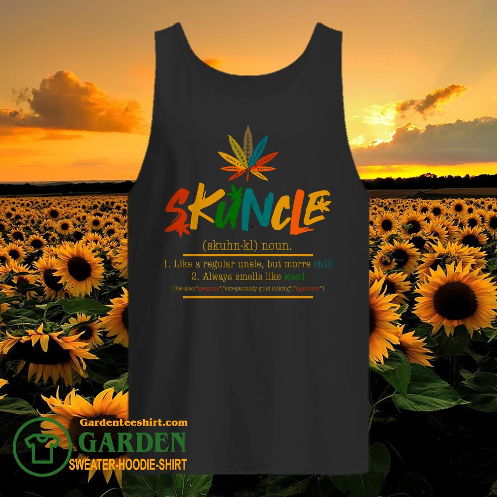 Good Weed Skuncle Like A Regular Uncle But More Chill Always Smells Like Weed tank top