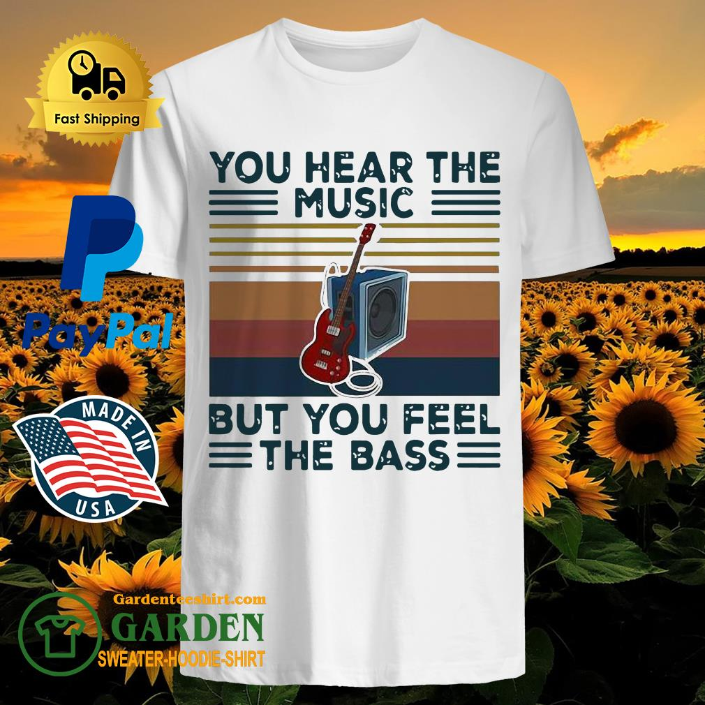 Guitar You Hear The Music But You Feel The Bass Vintage Shirt