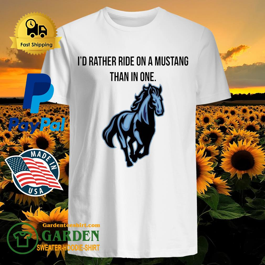 Horse I'd Rather Ride On A Mustang Than In One Shirt