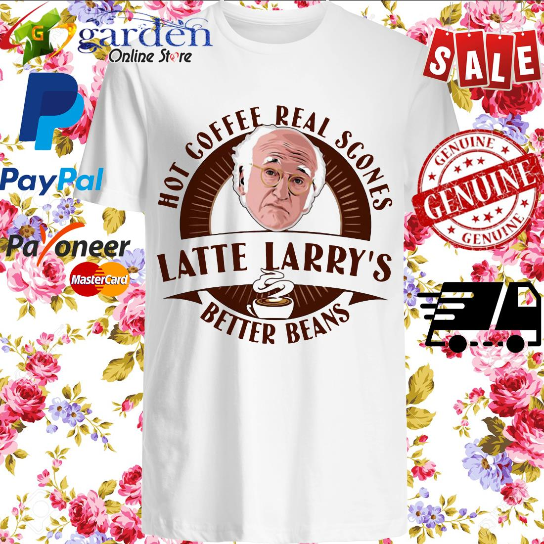 Hot Coffee Real Scones Latte Larry's Better Beans Shirt