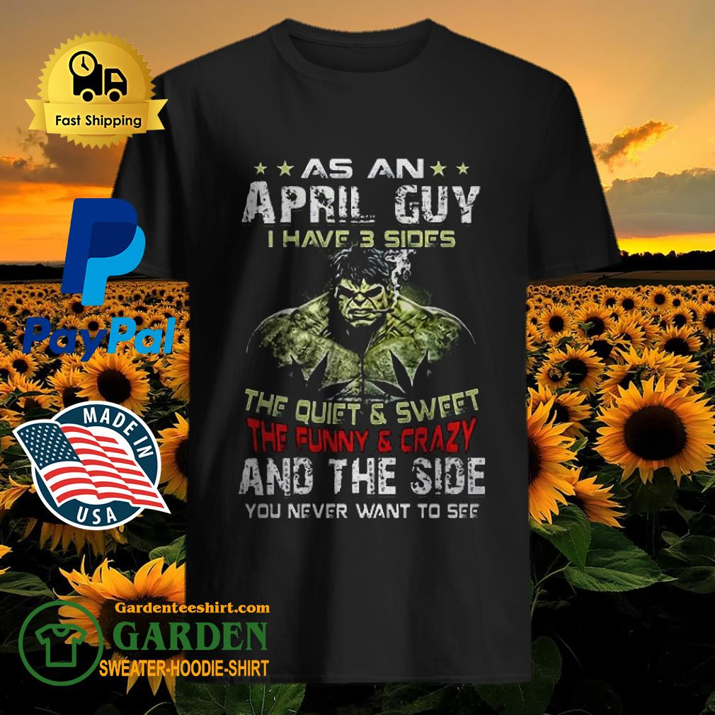 Hulk as an April guy I have 3 sides the quiet and sweet the funny shirt