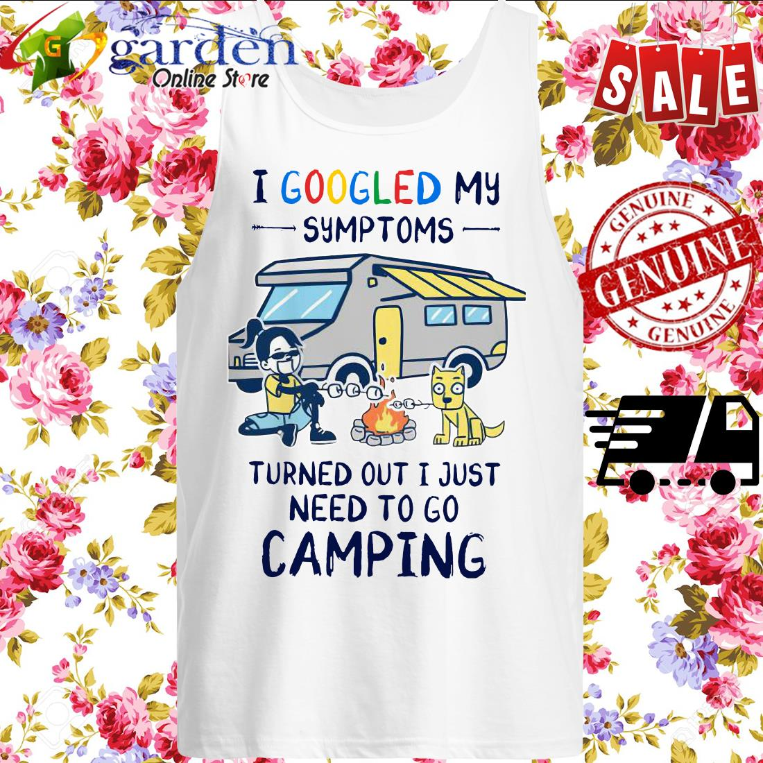 I Googled My Symptoms Turns Out I Just Need To Go Camping tank top