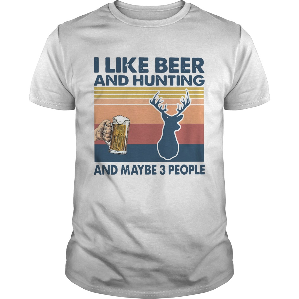 I Like Beer And Hunting And Maybe 3 People Vintage Unisex