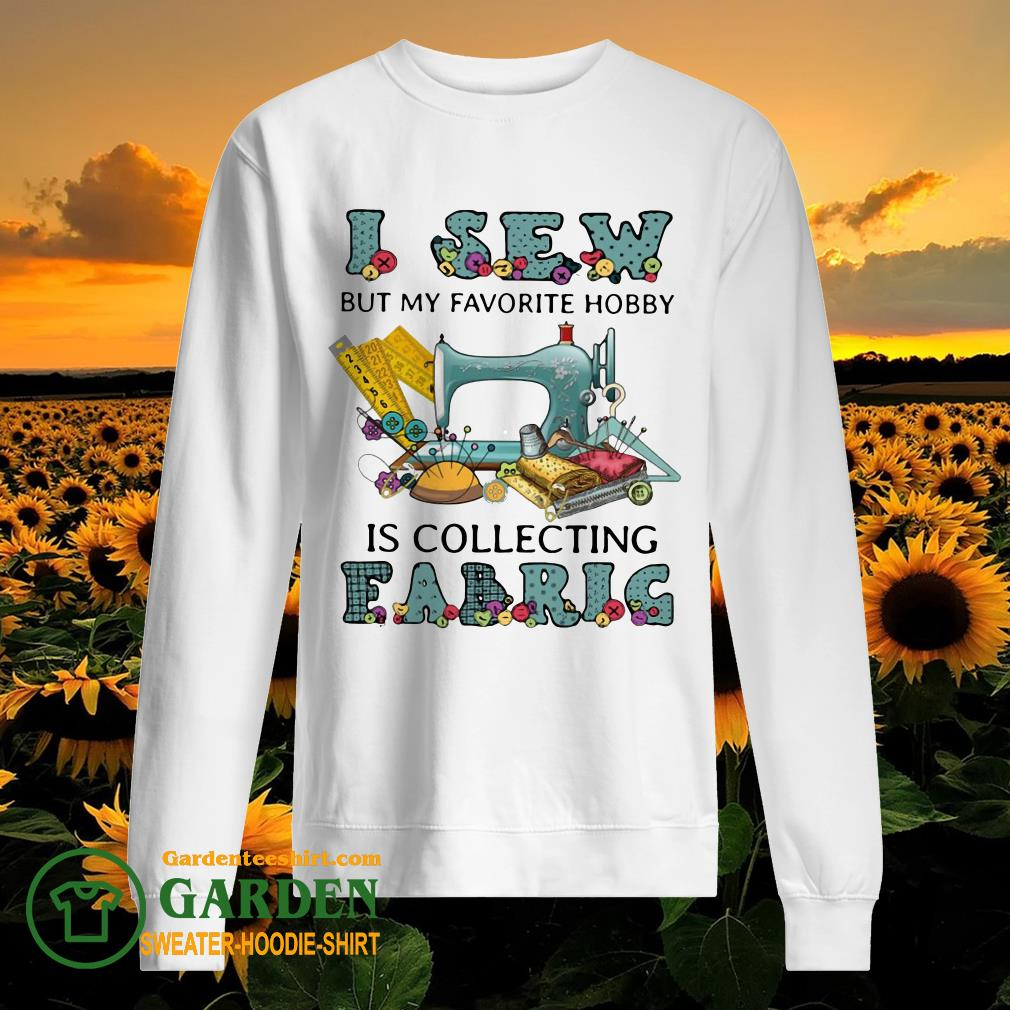 I Sew But My Favorite Hobby Is Collecting Fabrig sweater