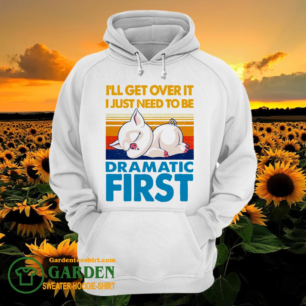 I'll get over it I just to be dramatic first vintage hoodie