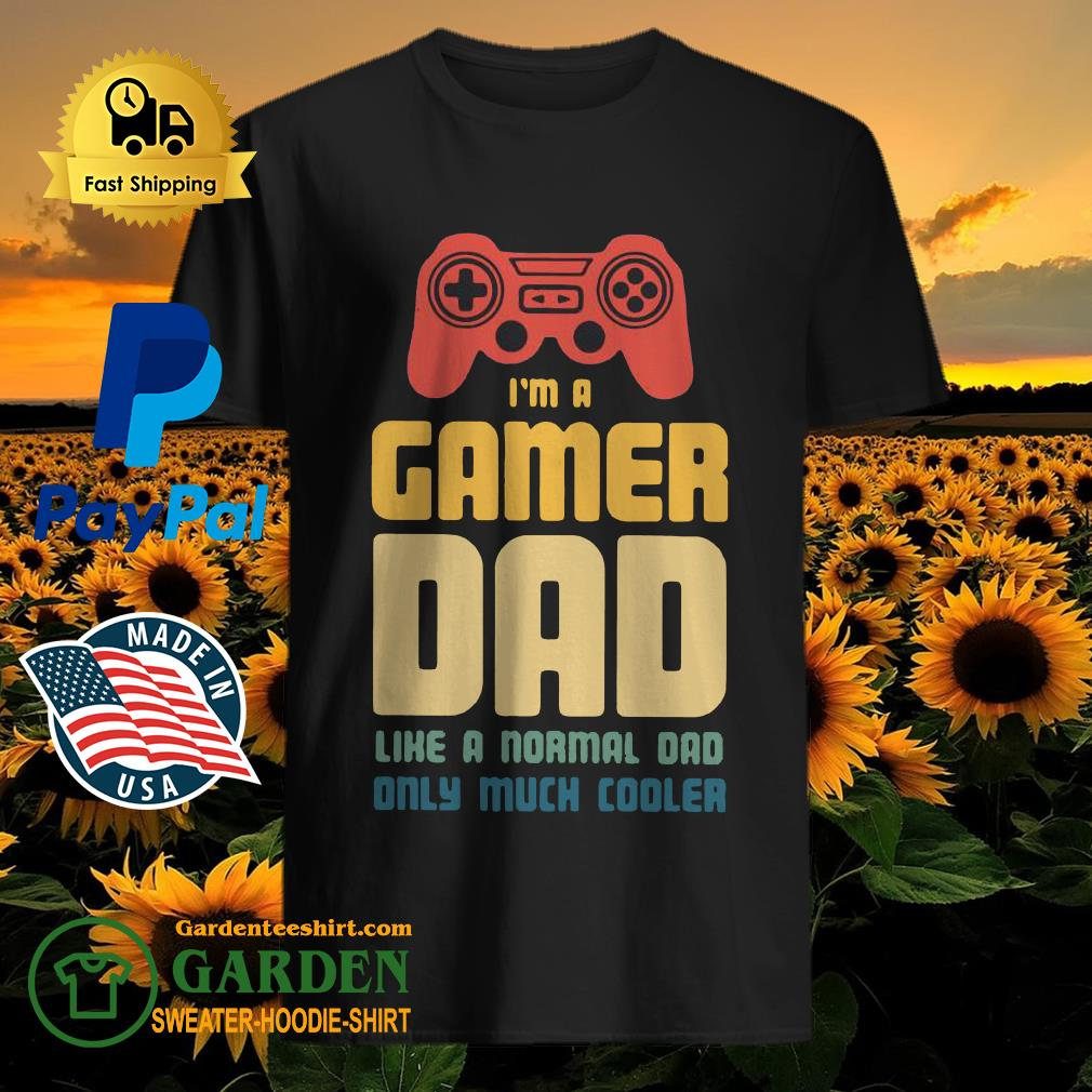 I'm A Gamer Dad Like A Normal Dad Only Much Cooler Shirt