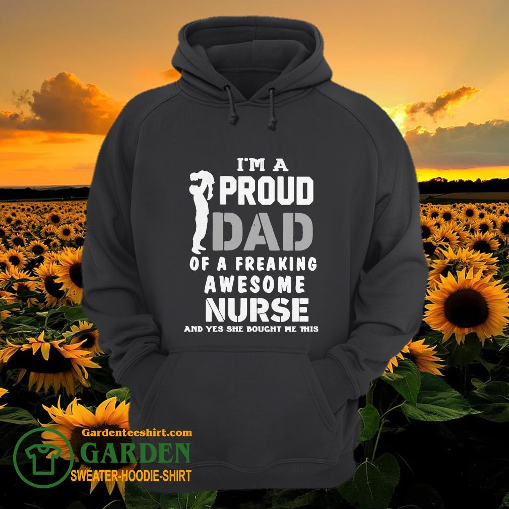I'am a proud Dad of a freaking awesome Nurse and yes she bought me this hoodie