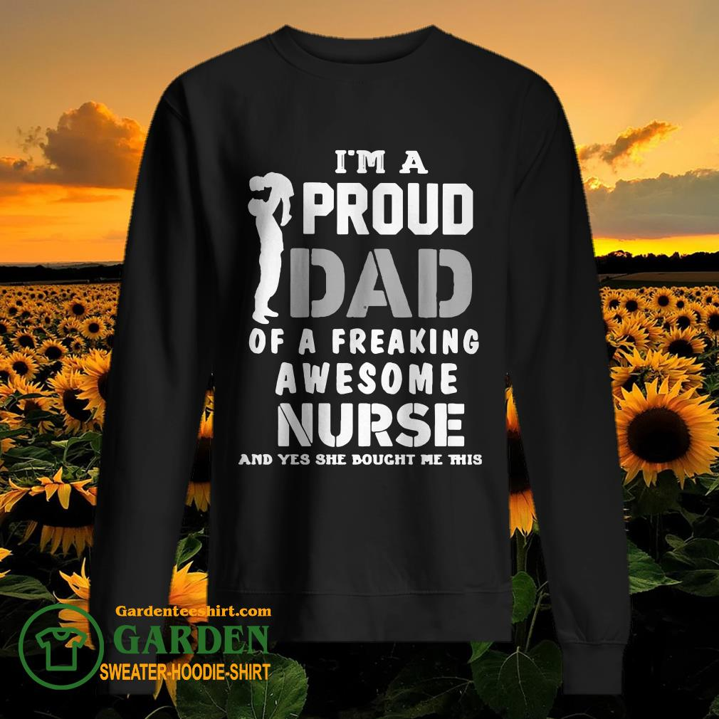 I'am a proud Dad of a freaking awesome Nurse and yes she bought me this sweater
