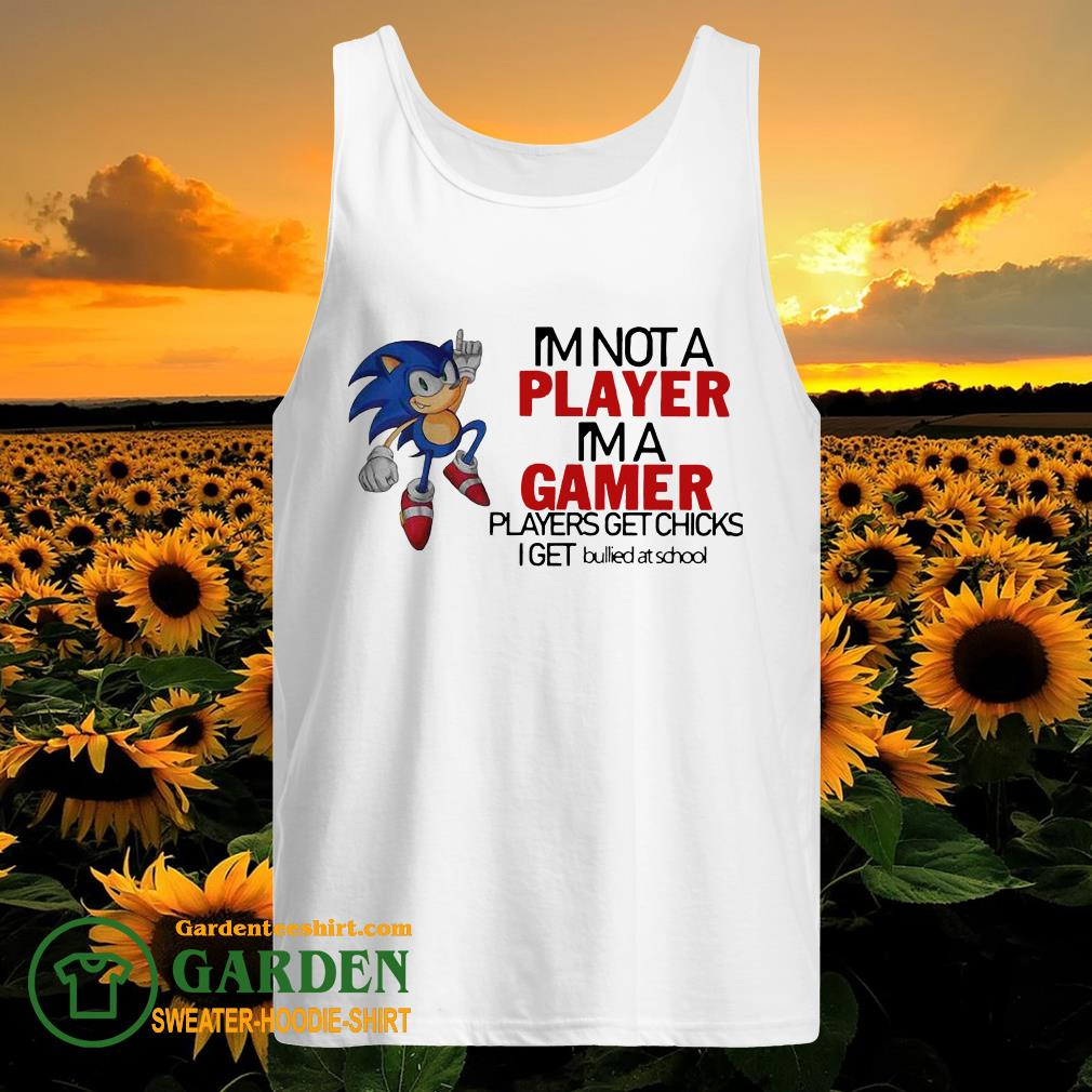 I'm Not A Player I'm A Gamer Players Get Chicks I Get Bullied At School tank top