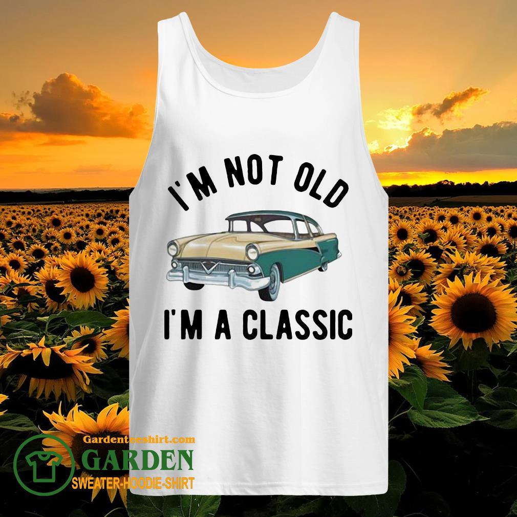 I'm not old I'm a classic car tank top