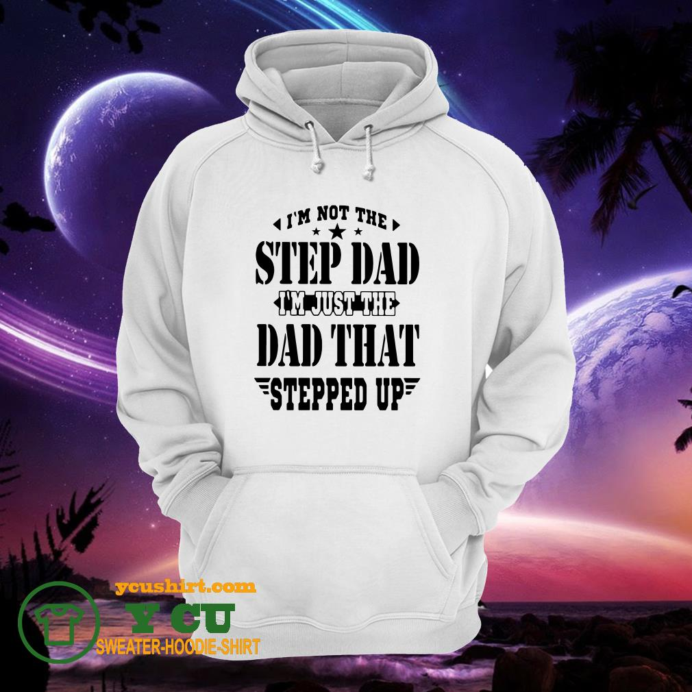 I'm Not The Step Dad I'm Just The Dad That Steeped Up hoodie