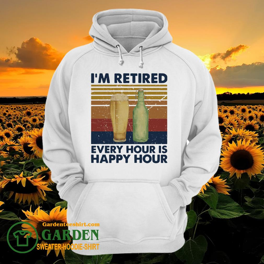 I'm Retired Every Hour Is Happy Hour Vintage hoodie