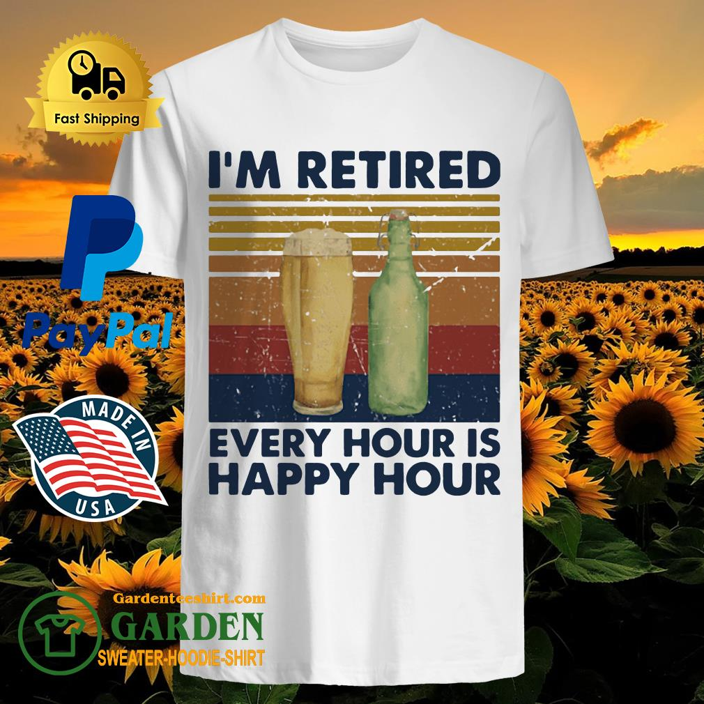 I'm Retired Every Hour Is Happy Hour Vintage shirt