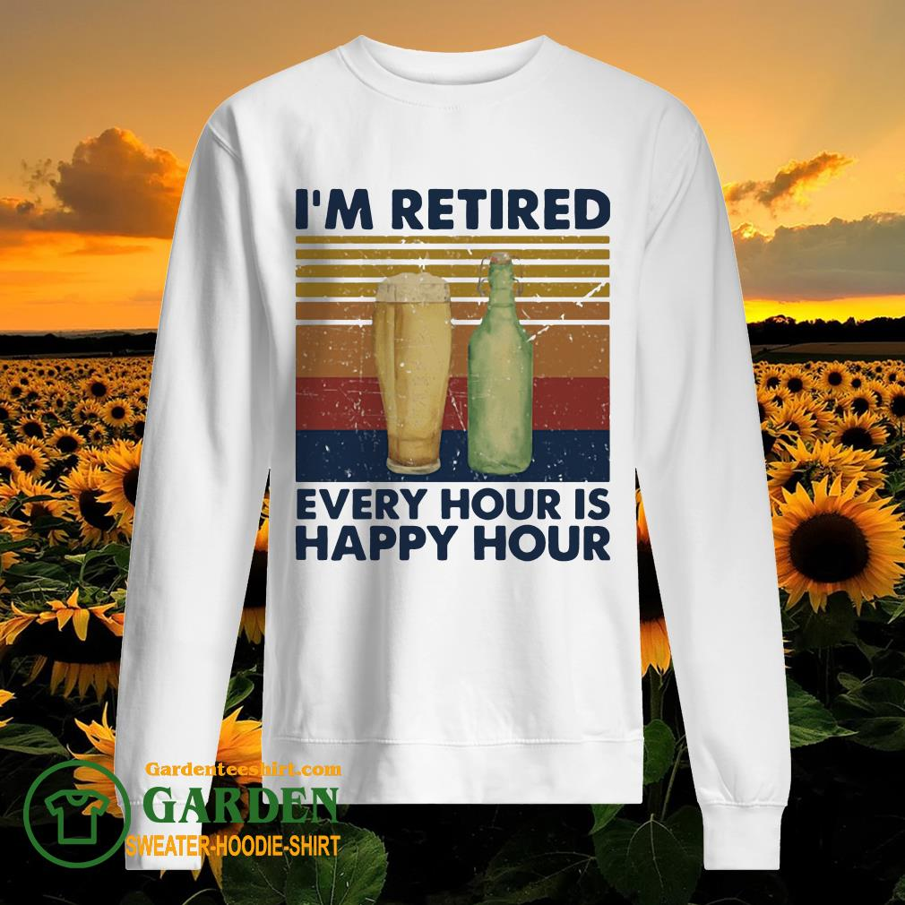 I'm Retired Every Hour Is Happy Hour Vintage sweater