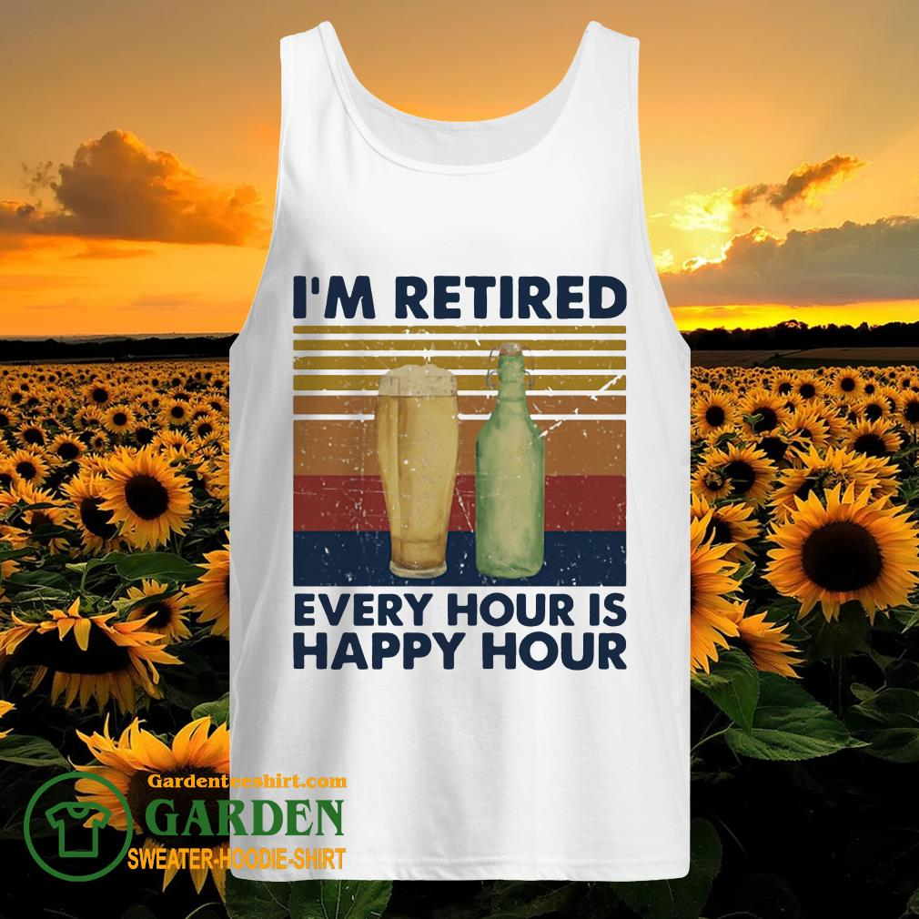 I'm Retired Every Hour Is Happy Hour Vintage tank top