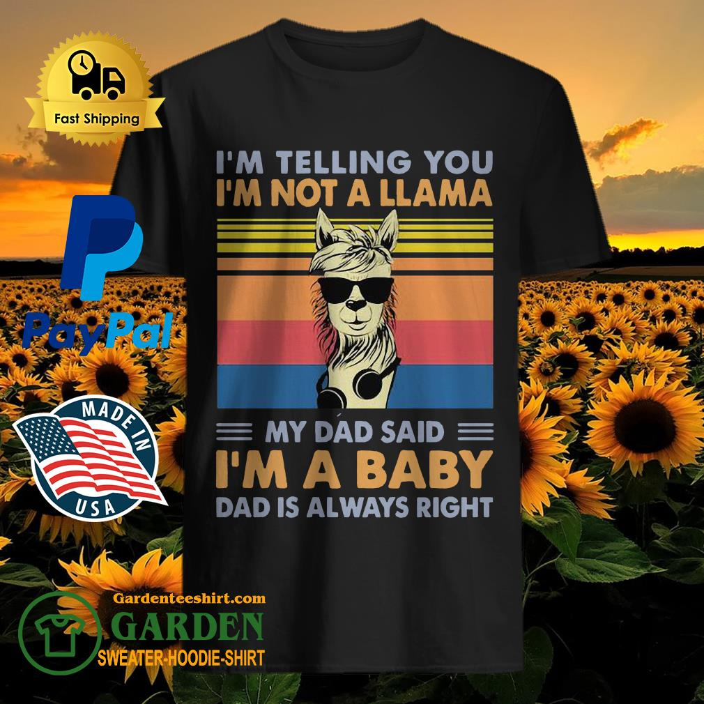 I'm telling you I'm not a Llama my dad said I'm a baby dad is always right vintage shirt