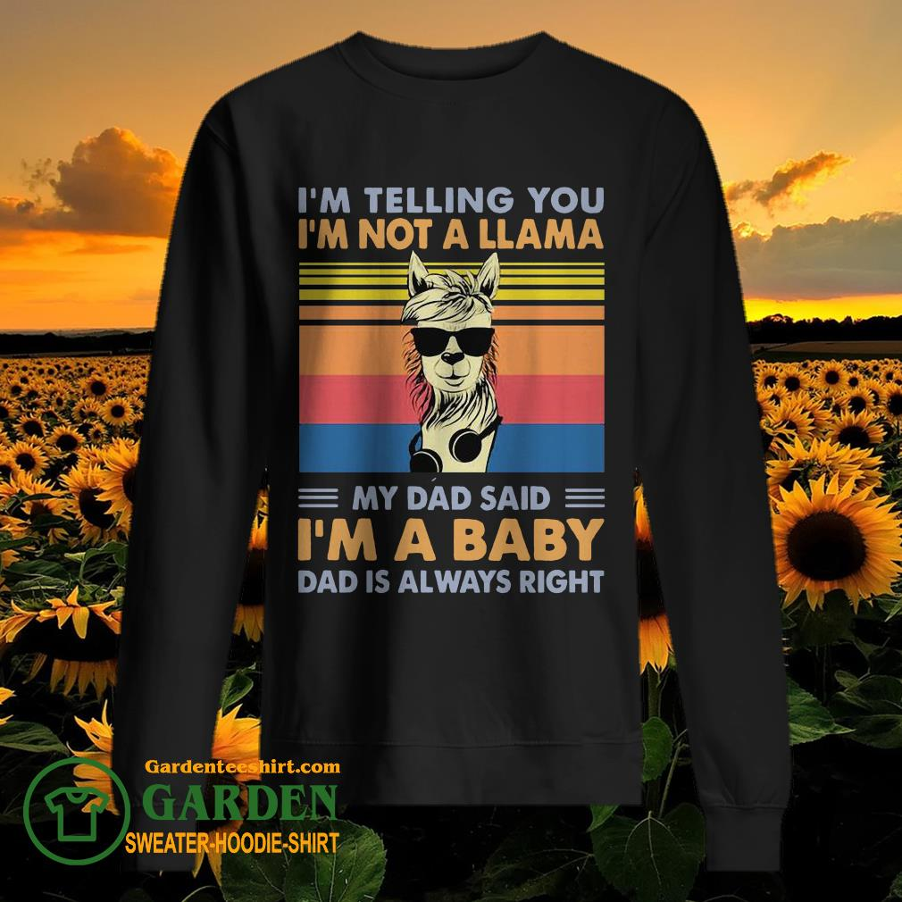 I'm telling you I'm not a Llama my dad said I'm a baby dad is always right vintage sweater