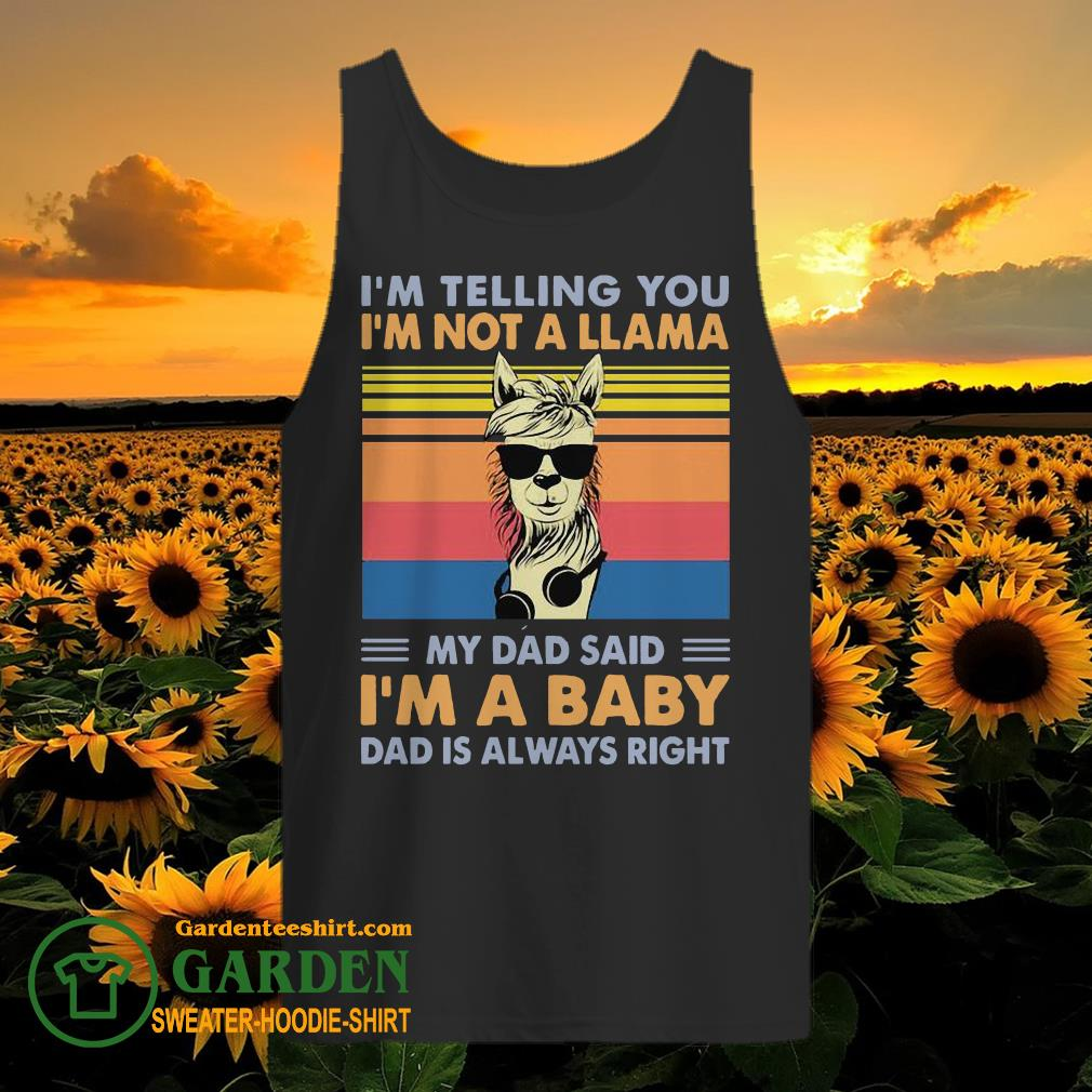 I'm telling you I'm not a Llama my dad said I'm a baby dad is always right vintage tank top