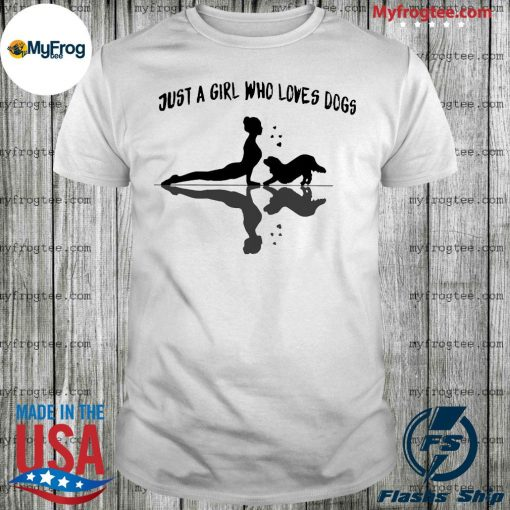 Just a Girl who loves Dogs water reflection shirt