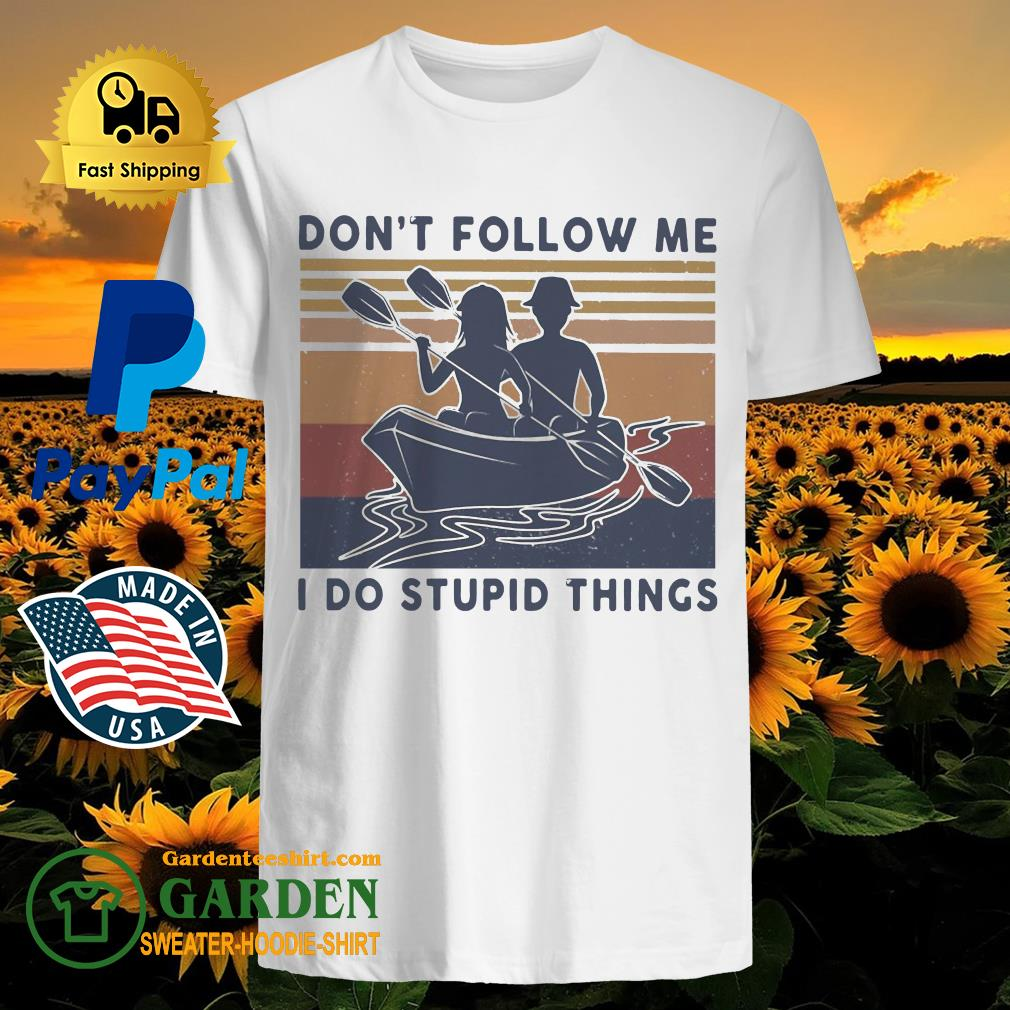 Kayaking don't follow me I do stupid things vintage shirt
