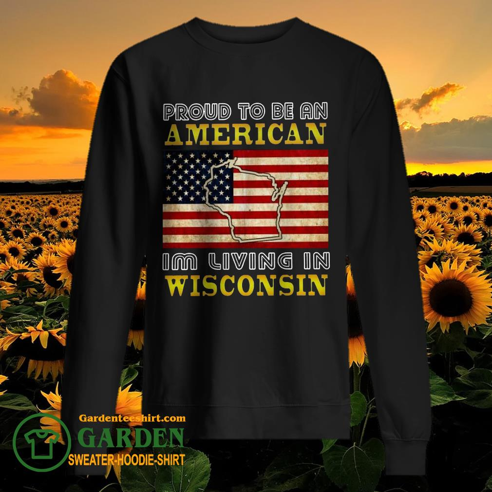 Proud To Be An American I'm Living In Wisconsin sweater