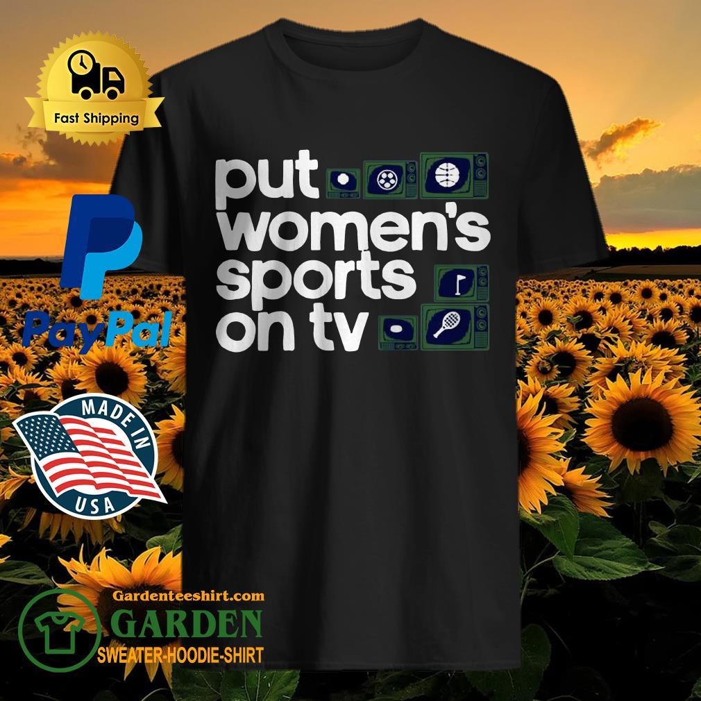 Put Women's Sports on TV Shirt