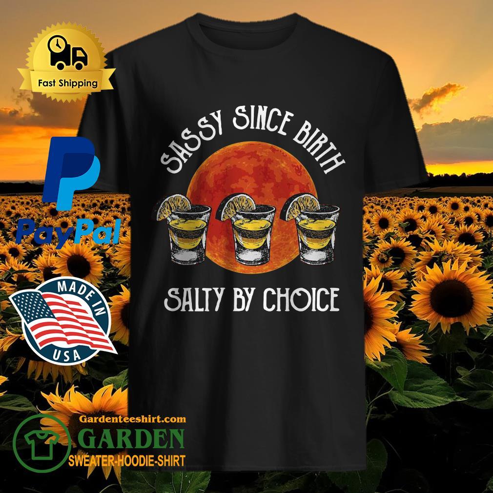 Sassy Since Birth Salty By Choice Shirt
