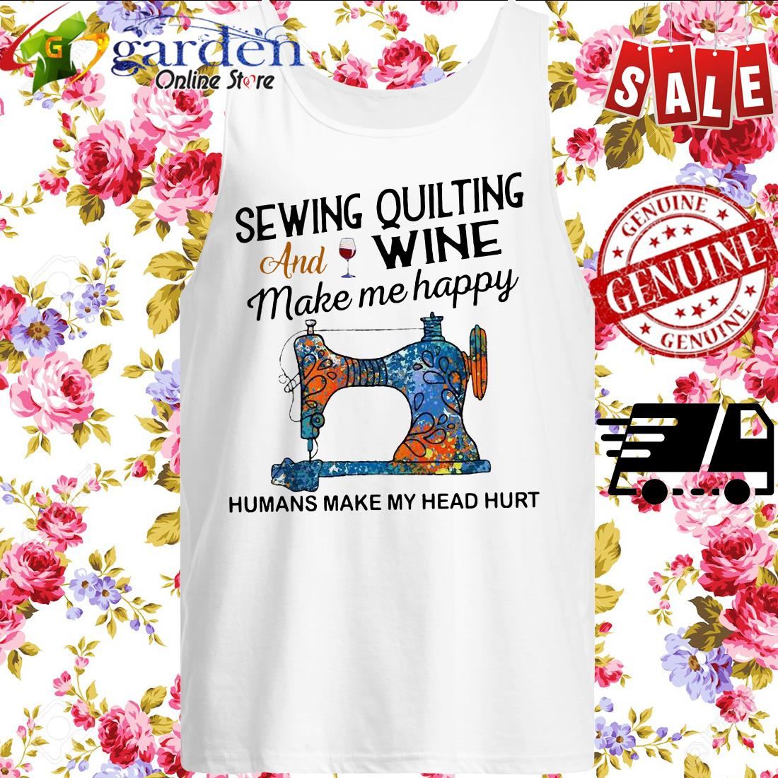 Sewing Quilting And Wine Make Me Happy Humans Make Me Head Hurt tank top