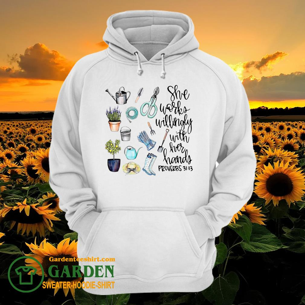 She Works Willingly With Her Hands Proverbs 31 13 Garden hoodie