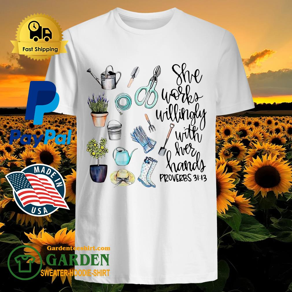 She Works Willingly With Her Hands Proverbs 31 13 Garden Shirt