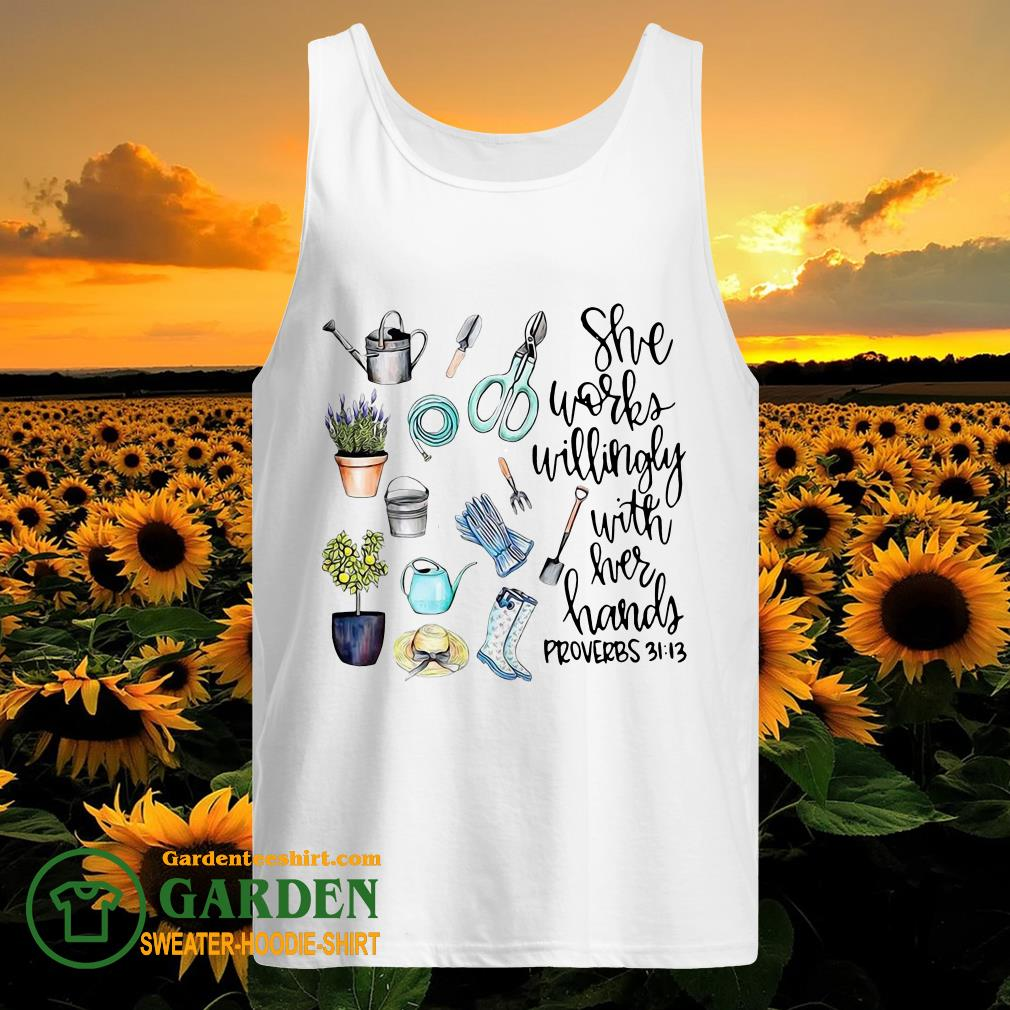 She Works Willingly With Her Hands Proverbs 31 13 Garden tank top