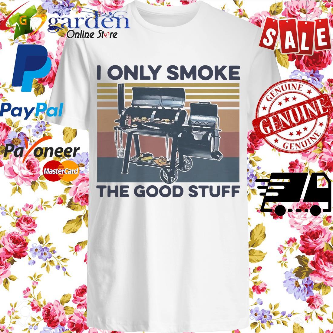 Smoker I Only Smoke The Good Stuff Vintage shirt
