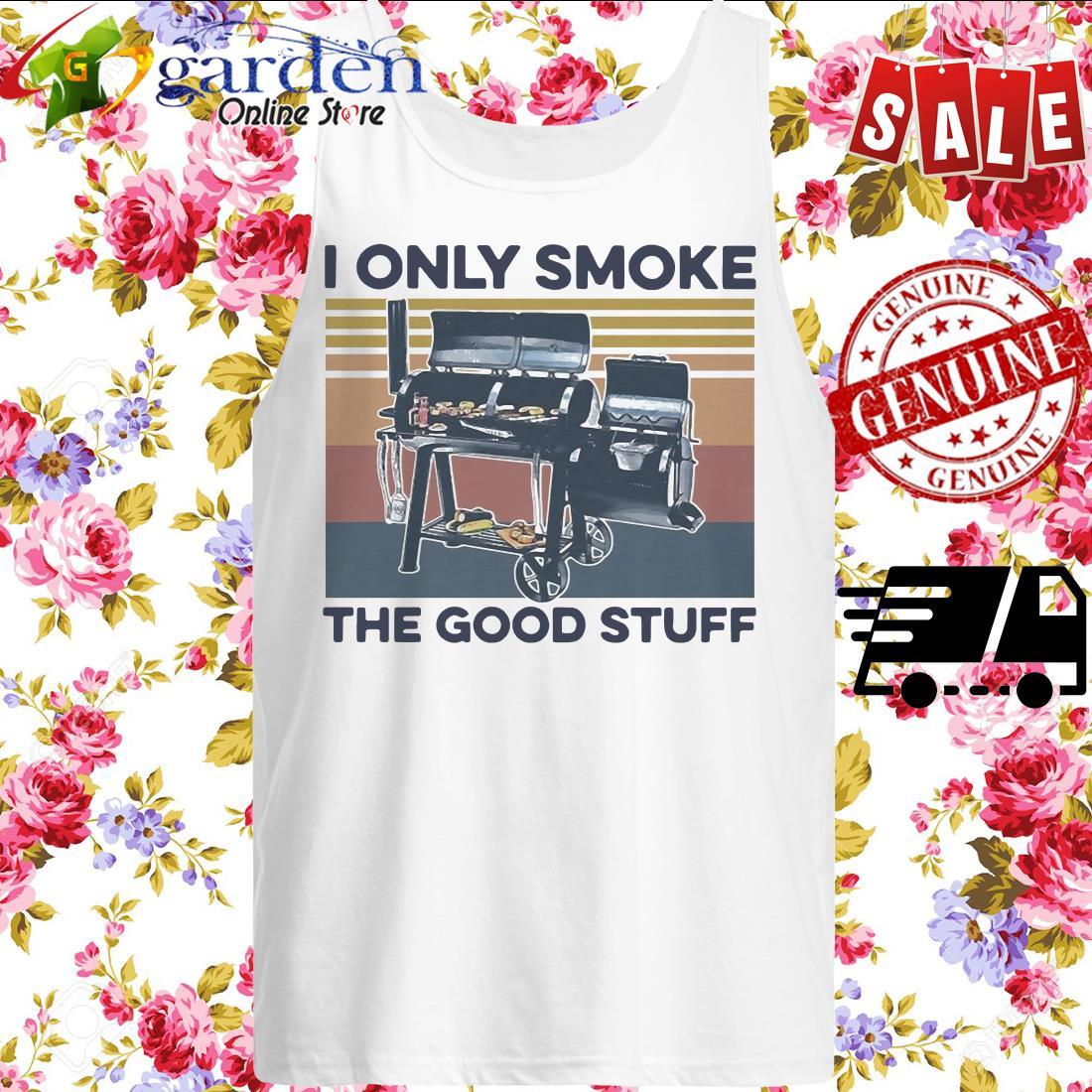 Smoker I Only Smoke The Good Stuff Vintage tank top
