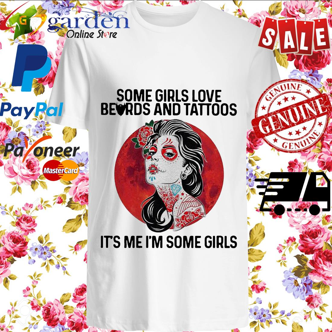 Some Girls Love Beards And Tattoos It's Me I'm Some Girls Shirt