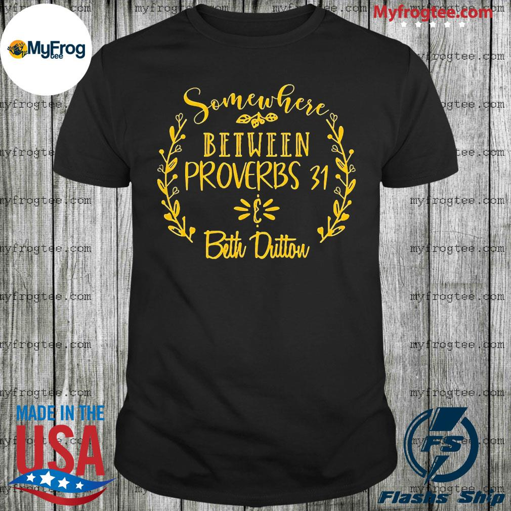 Somewhere between proverbs 31 beth dutton shirt