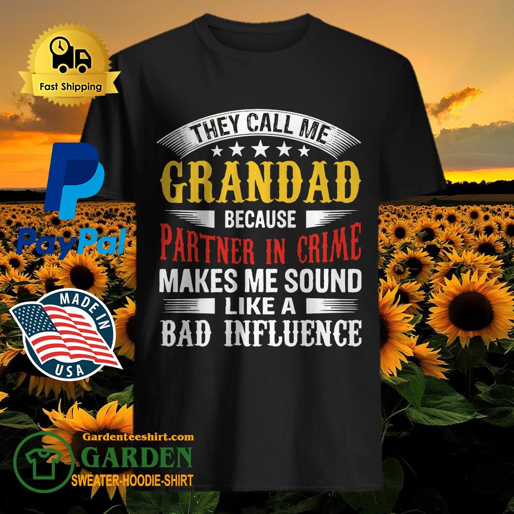 They Call Me Grandad Because Partner In Crime Makes Me Sound Like A Bad Influence Shirt