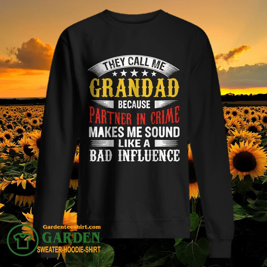 They Call Me Grandad Because Partner In Crime Makes Me Sound Like A Bad Influence sweater