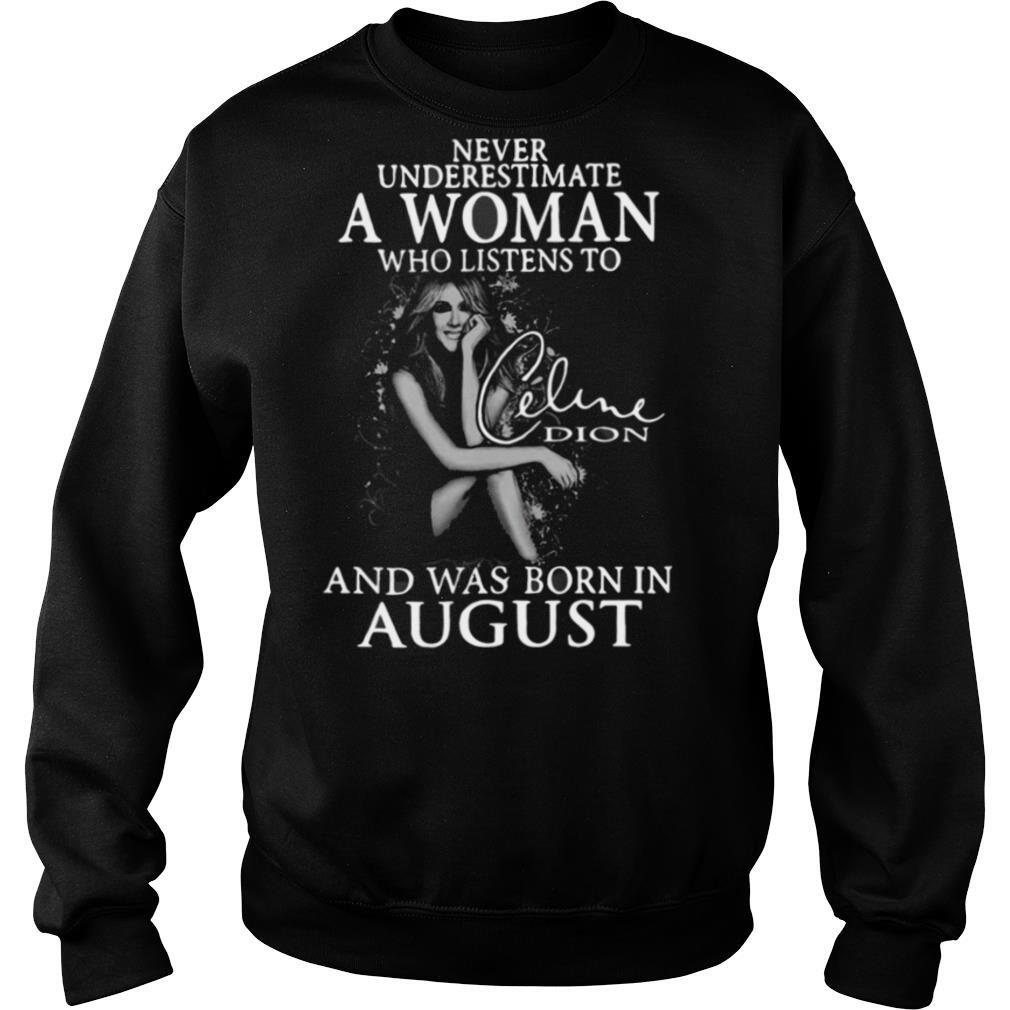 Underestimate A Woman Who Listens To Celine Dion And Was Born In August shirt