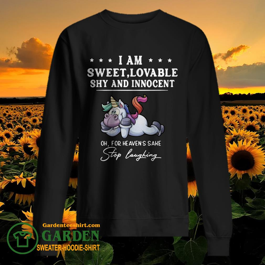 Unicorn I Am Sweet Lovable Shy And Innocent Oh For Heavens Sake Stop Laughing sweater