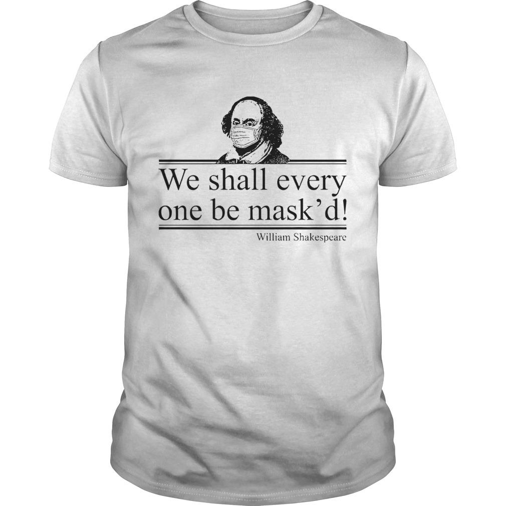 William Shakespeare We Shall Everyone Be Maskd  Unisex